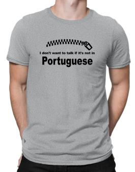I Dont Want To Talk If It Is Not In Portuguese Men T-Shirt