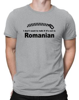 I Dont Want To Talk If It Is Not In Romanian Men T-Shirt