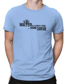 Water Is Almost Gone .. Drink Champagne Men T-Shirt