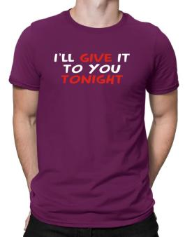 I´ll Give It To You Tonight Men T-Shirt