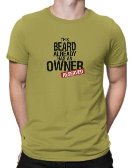 This Beard Already Has An Owner - Reserved Men T-Shirt