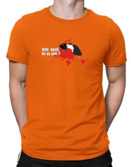 Until Death Do Us Part ? Men T-Shirt