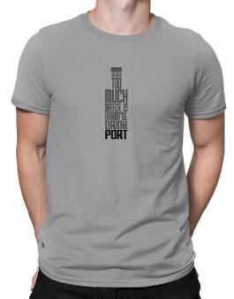 Drinking Too Much Water Is Harmful. Drink Port Men T-Shirt