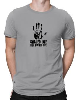 Shared Life , Not Owned Life Men T-Shirt
