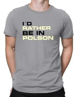 """ Id rather be in Polson "" Men T-Shirt"