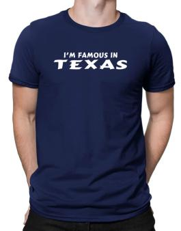 I Am Famous Texas Men T-Shirt