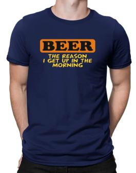 Beer - The Reason I Get Up In The Morning Men T-Shirt