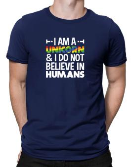 I am a unicorn and I do not believe in humans Men T-Shirt