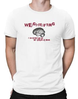 Weightlifting Is An Extension Of My Creative Mind Men T-Shirt