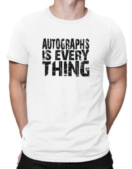 Autographs Is Everything Men T-Shirt