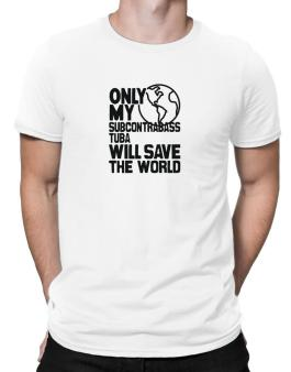 Only My Subcontrabass Tuba Will Save The World Men T-Shirt