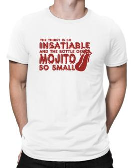 The Thirst Is So Insatiable And The Bottle Of Mojito So Small Men T-Shirt
