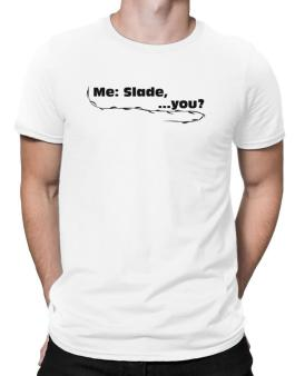 Me: Slade, ... You? Men T-Shirt