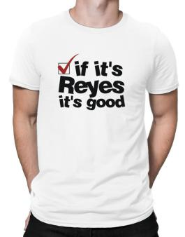 If Its Reyes Its Good Men T-Shirt