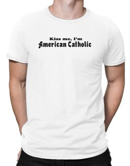 Kiss Me, Im American Catholic Men T-Shirt