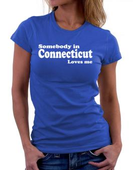 somebody In Connecticut Loves Me Women T-Shirt