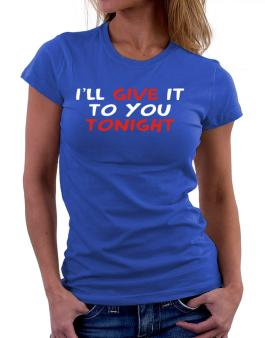 I´ll Give It To You Tonight Women T-Shirt