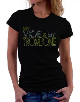 My Vice Is My Trombone Women T-Shirt
