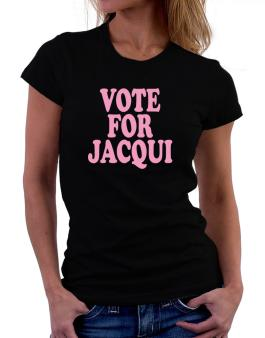 Vote For Jacqui Women T-Shirt