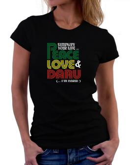 Simplify Your Life... Peace, Love & Daru (... Im Daru ) Women T-Shirt