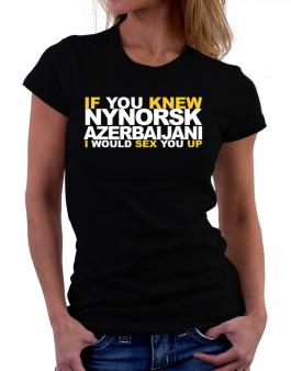 If You Knew Azerbaijani I Would Sex You Up Women T-Shirt