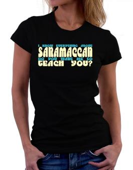 I Know Everything About Saramaccan? Do You Want Me To Teach You? Women T-Shirt