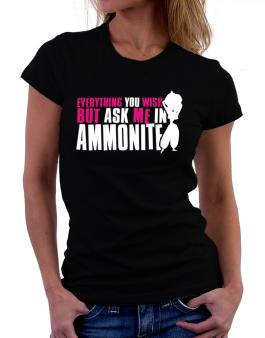 Anything You Want, But Ask Me In Ammonite Women T-Shirt
