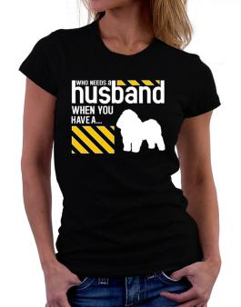 Who Needs A Husband When You Have A ... Bolognese Women T-Shirt