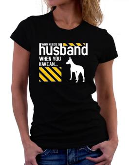 Who Needs A Husband When You Have A ... American Hairless Terrier Women T-Shirt