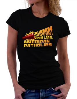Support Your Local American Catholics Women T-Shirt
