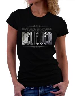 New Life Churches International Believer Women T-Shirt