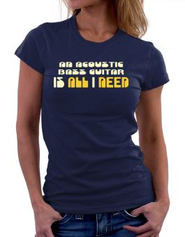 A Acoustic Bass Guitar Is All I Need Women T-Shirt