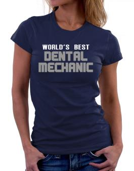 Worlds Best Dental Mechanic Women T-Shirt