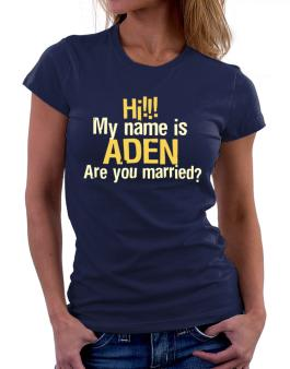 Hi My Name Is Aden Are You Married? Women T-Shirt