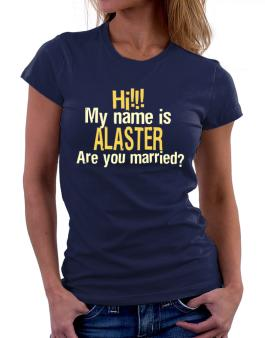 Hi My Name Is Alaster Are You Married? Women T-Shirt
