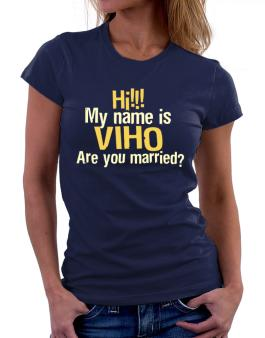 Hi My Name Is Viho Are You Married? Women T-Shirt