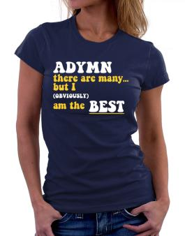 Adymn There Are Many... But I (obviously) Am The Best Women T-Shirt