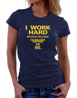 I work hard Women T-Shirt