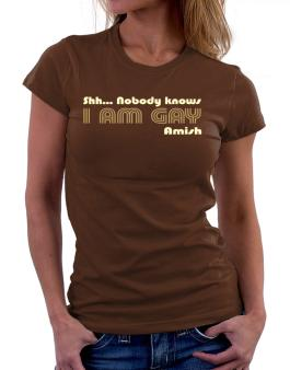 Shh... Nobody Knows I Am Gay Amish Women T-Shirt