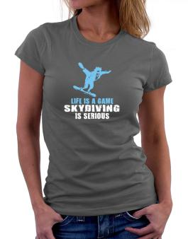 Life Is A Game, Skydiving Is Serious Women T-Shirt