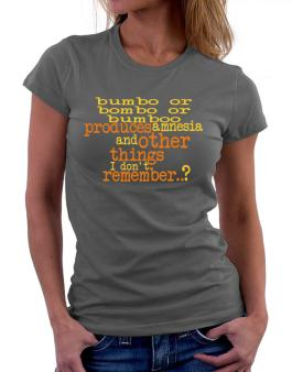 Bumbo Or Bombo Or Bumboo Produces Amnesia And Other Things I Dont Remember ..? Women T-Shirt