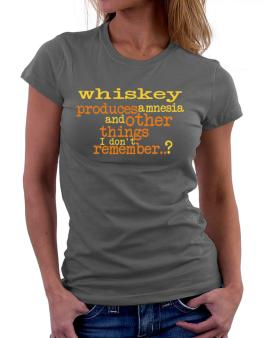 Whiskey Produces Amnesia And Other Things I Dont Remember ..? Women T-Shirt