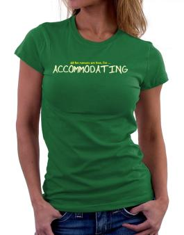 All The Rumors Are True, Im ... Accommodating Women T-Shirt