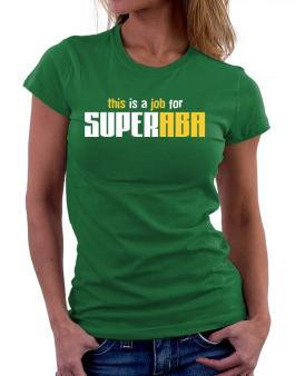 This Is A Job For Superaba Women T-Shirt