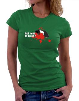Until Death Do Us Part ? Women T-Shirt
