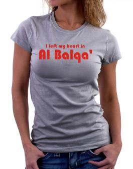 I Left My Heart In Al Balqa Women T-Shirt