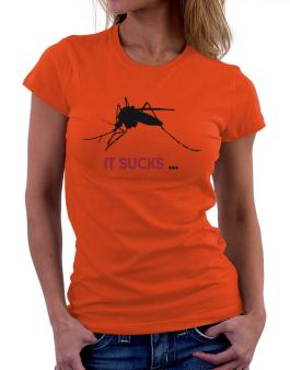 It Sucks ... - Mosquito Women T-Shirt