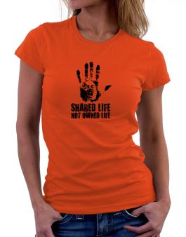 Shared Life , Not Owned Life Women T-Shirt