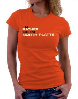 """"""" Id rather be in North Platte """" Women T-Shirt"""