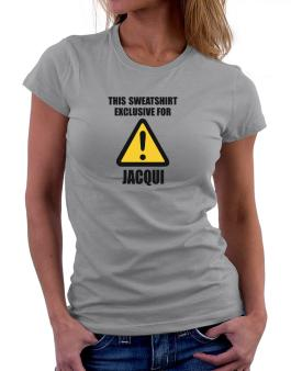 This Sweatshirt Is Exclusive For Jacqui Women T-Shirt